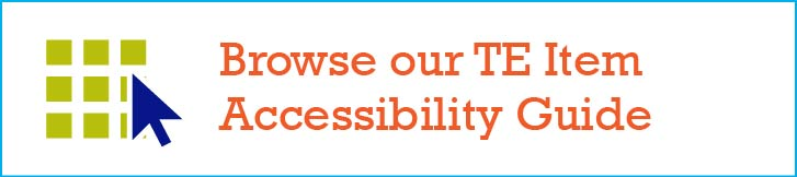 Browse our TE item accessibility guide.